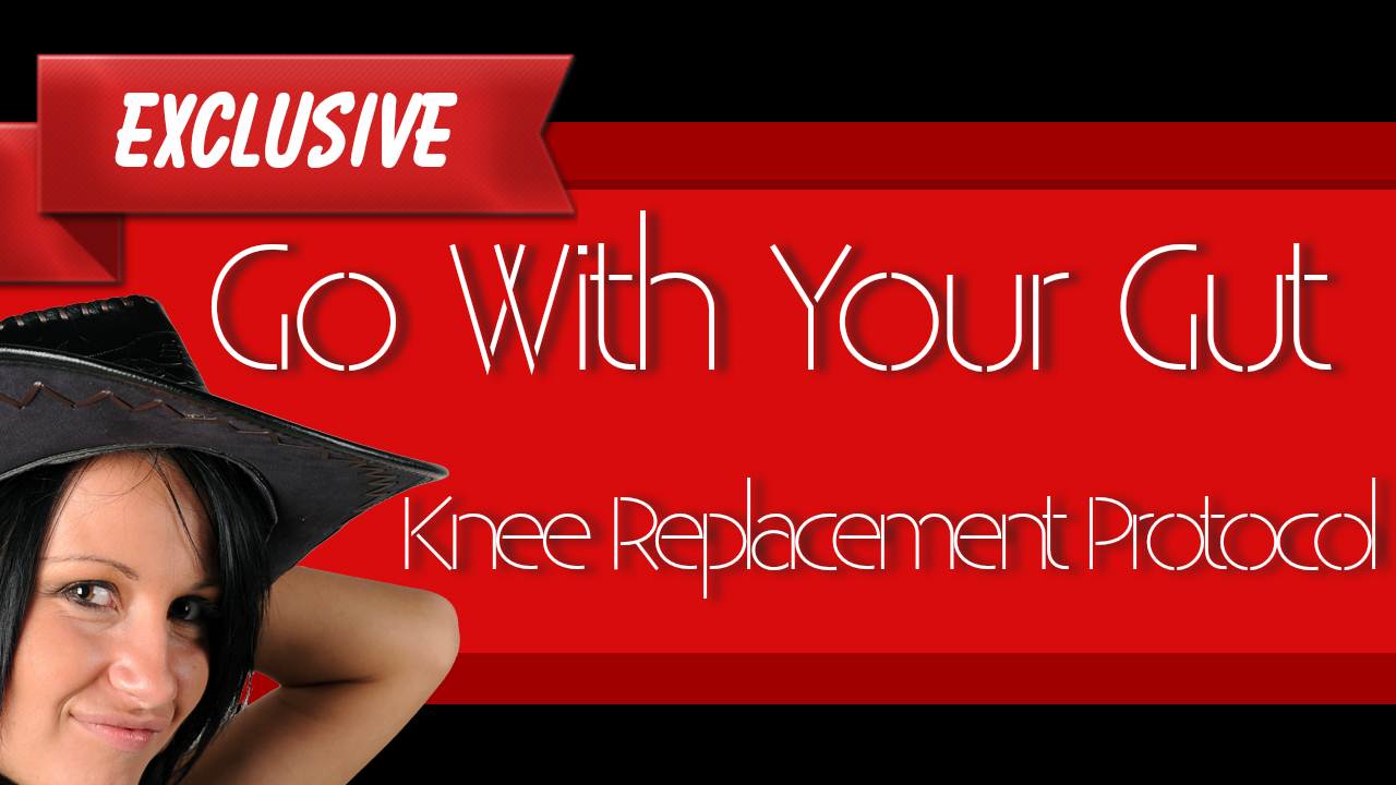 Use Your Brain And Go With Your Gut In Knee Replacement Protocol